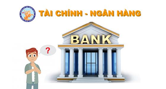 Một số thông tin về Ngành Tài chính - Ngân hàng tại Trường Đại học Quang Trung mà bạn nên biết!