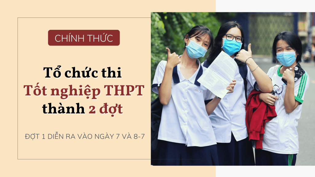Chính thức tổ chức Kỳ thi tốt nghiệp THPT 2021 thành 2 đợt