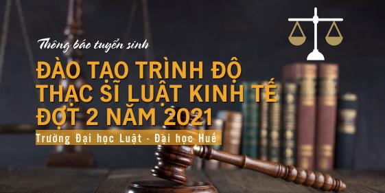 Thông báo tuyển sinh Thạc sĩ đợt 2 ngành Luật Kinh tế năm 2021 của Trường Đại học Luật - Đại học Huế